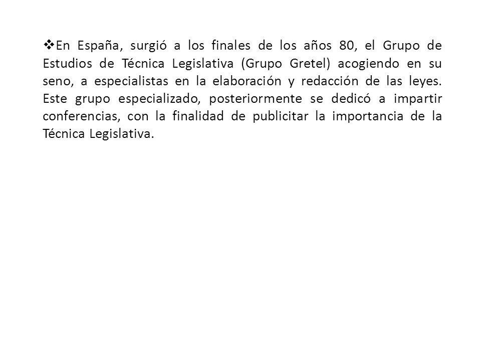 En España, surgió a los finales de los años 80, el Grupo de Estudios de Técnica Legislativa (Grupo Gretel) acogiendo en su seno, a especialistas en la elaboración y redacción de las leyes.