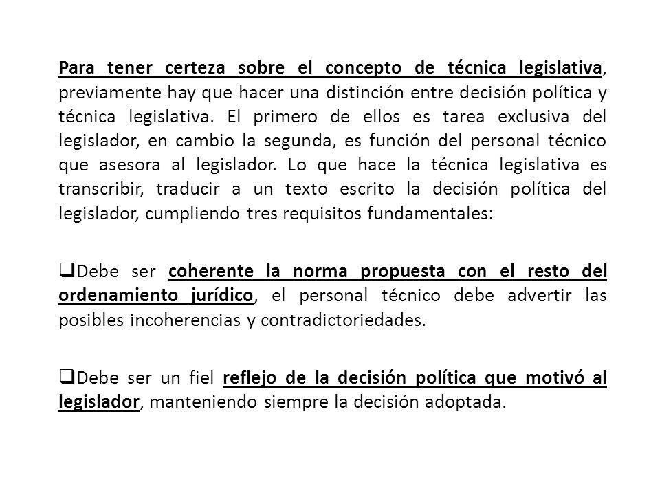 Para tener certeza sobre el concepto de técnica legislativa, previamente hay que hacer una distinción entre decisión política y técnica legislativa.