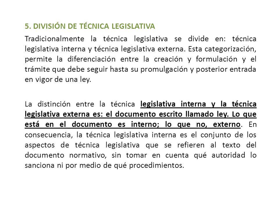5. DIVISIÓN DE TÉCNICA LEGISLATIVA Tradicionalmente la técnica legislativa se divide en: técnica legislativa interna y técnica legislativa externa. Es