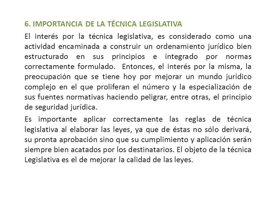 6. IMPORTANCIA DE LA TÉCNICA LEGISLATIVA El interés por la técnica legislativa, es considerado como una actividad encaminada a construir un ordenamien