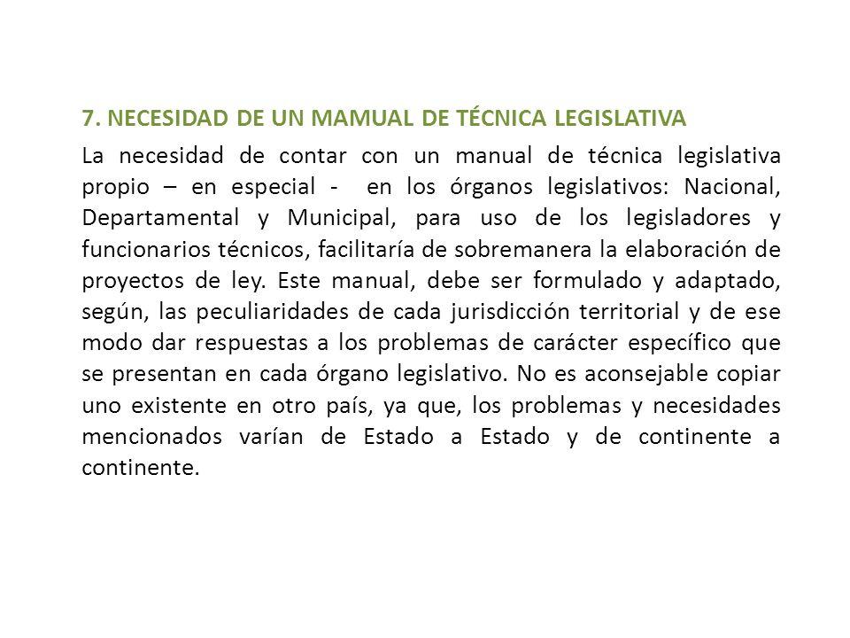 7. NECESIDAD DE UN MAMUAL DE TÉCNICA LEGISLATIVA La necesidad de contar con un manual de técnica legislativa propio – en especial - en los órganos leg