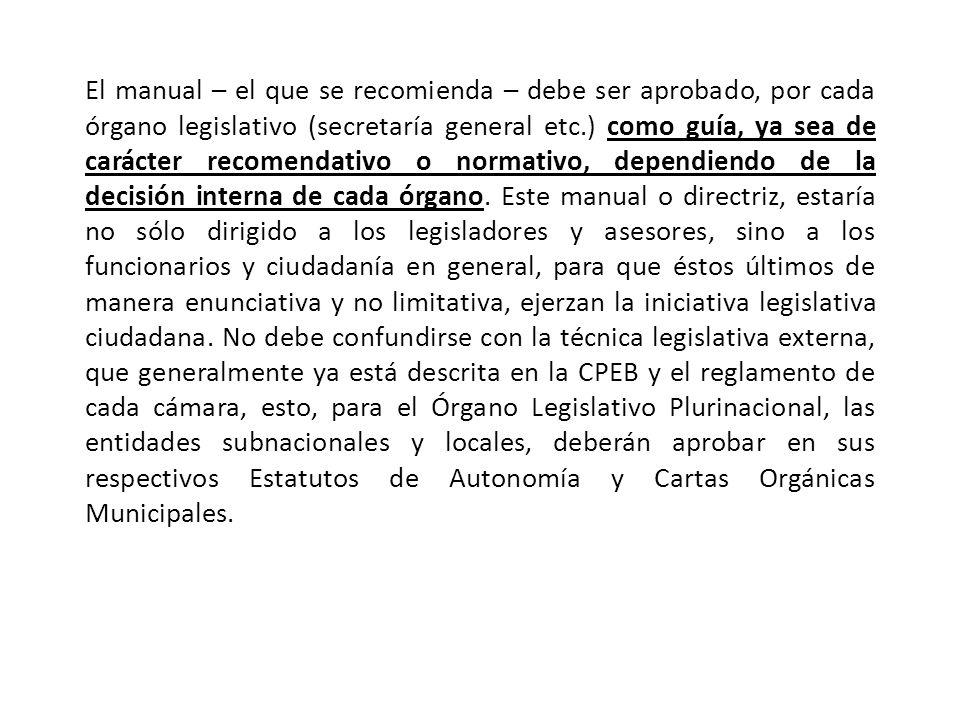El manual – el que se recomienda – debe ser aprobado, por cada órgano legislativo (secretaría general etc.) como guía, ya sea de carácter recomendativo o normativo, dependiendo de la decisión interna de cada órgano.