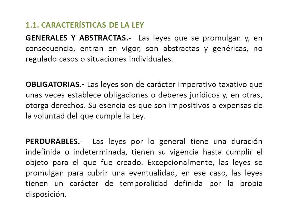 1.1. CARACTERÍSTICAS DE LA LEY GENERALES Y ABSTRACTAS.- Las leyes que se promulgan y, en consecuencia, entran en vigor, son abstractas y genéricas, no