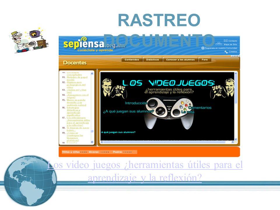 RASTREO DOCUMENTO Los video juegos ¿herramientas útiles para el aprendizaje y la reflexión