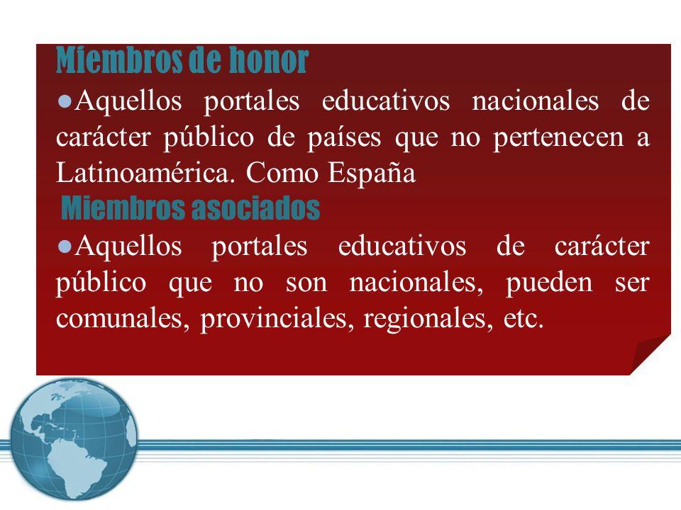 Miembros de honor Aquellos portales educativos nacionales de carácter público de países que no pertenecen a Latinoamérica.