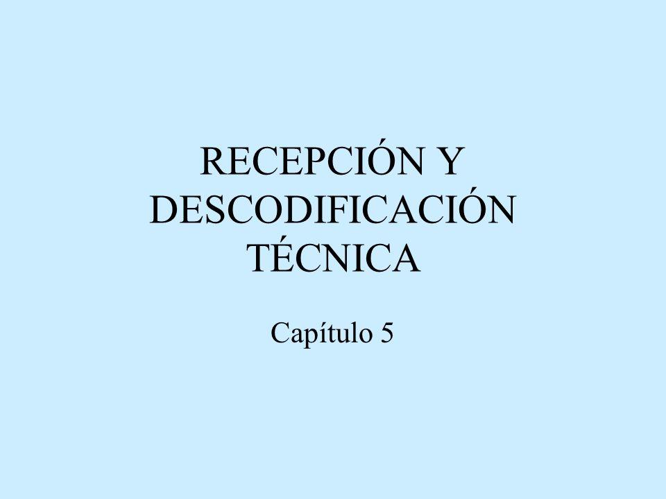 RECEPCIÓN Y DESCODIFICACIÓN TÉCNICA Capítulo 5