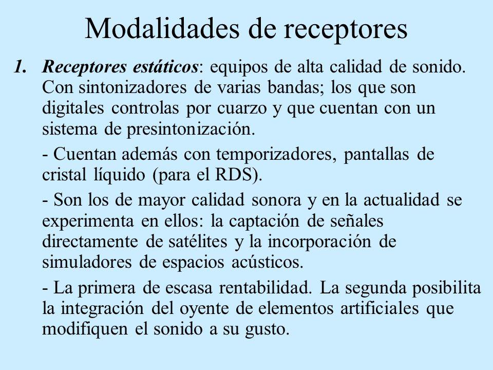 Modalidades de receptores 1.Receptores estáticos: equipos de alta calidad de sonido. Con sintonizadores de varias bandas; los que son digitales contro
