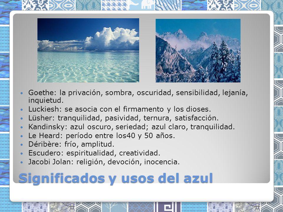 Significados y usos del azul Goethe: la privación, sombra, oscuridad, sensibilidad, lejanía, inquietud.