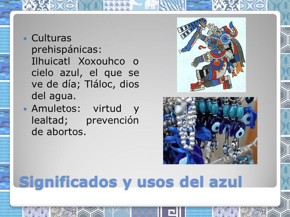 Significados y usos del azul Culturas prehispánicas: Ilhuicatl Xoxouhco o cielo azul, el que se ve de día; Tláloc, dios del agua.