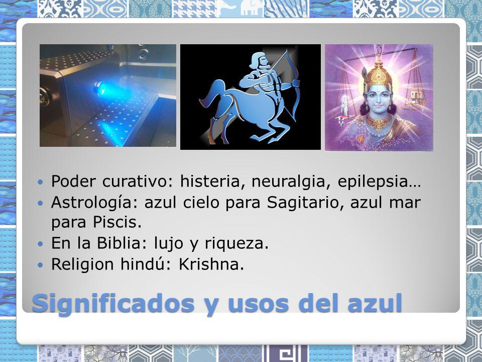 Significados y usos del azul Poder curativo: histeria, neuralgia, epilepsia… Astrología: azul cielo para Sagitario, azul mar para Piscis.