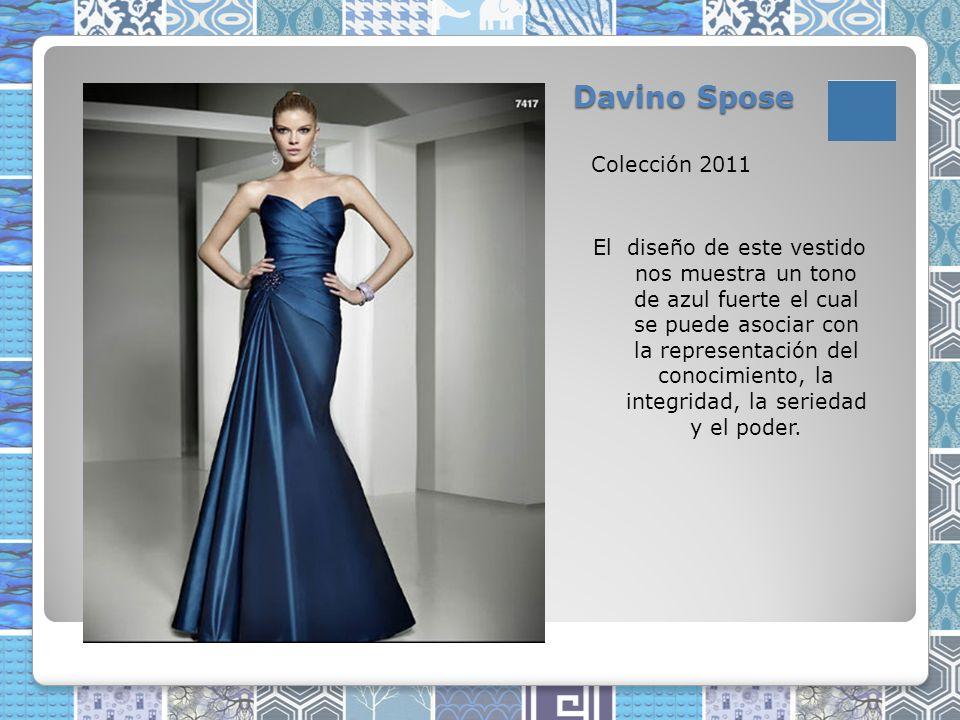 Davino Spose Colección 2011 El diseño de este vestido nos muestra un tono de azul fuerte el cual se puede asociar con la representación del conocimiento, la integridad, la seriedad y el poder.