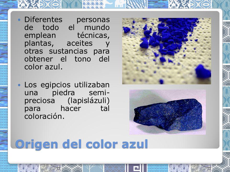 Origen del color azul Diferentes personas de todo el mundo emplean técnicas, plantas, aceites y otras sustancias para obtener el tono del color azul.