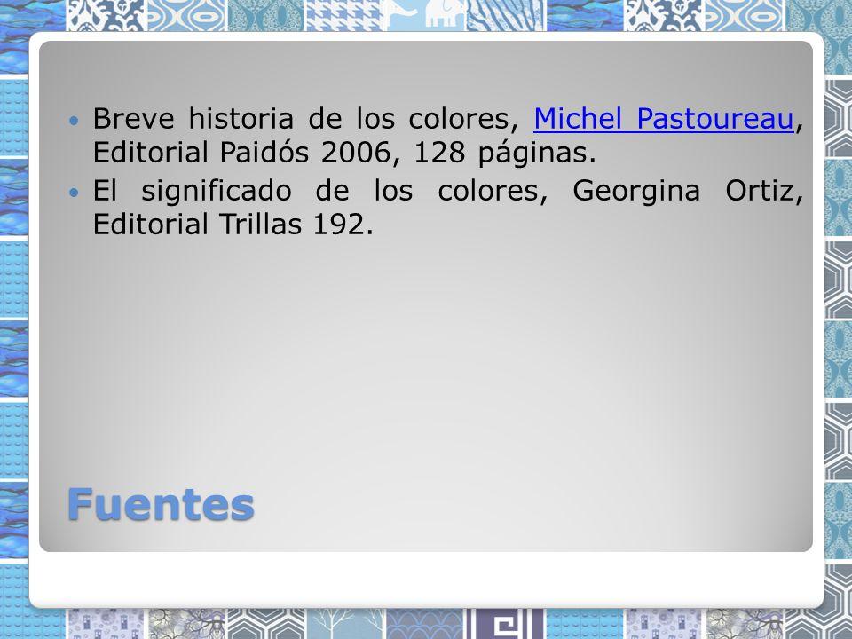 Fuentes Breve historia de los colores, Michel Pastoureau, Editorial Paidós 2006, 128 páginas.Michel Pastoureau El significado de los colores, Georgina Ortiz, Editorial Trillas 192.