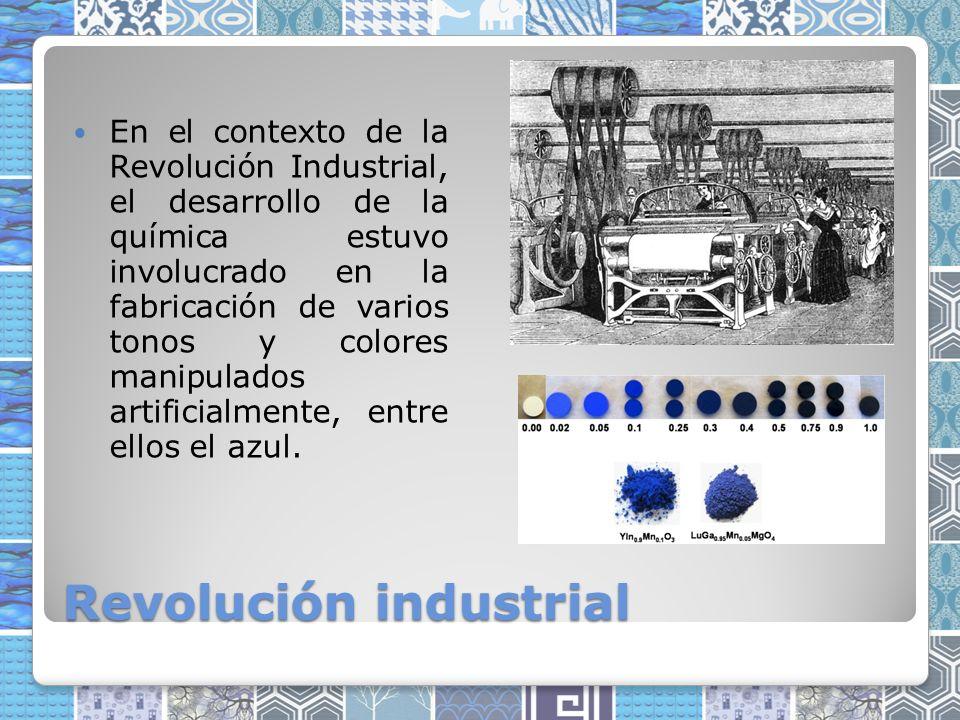 Revolución industrial En el contexto de la Revolución Industrial, el desarrollo de la química estuvo involucrado en la fabricación de varios tonos y colores manipulados artificialmente, entre ellos el azul.