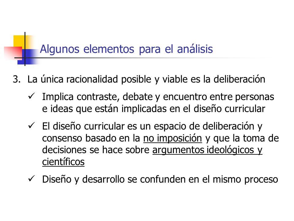 Algunos elementos para el análisis 3.La única racionalidad posible y viable es la deliberación Implica contraste, debate y encuentro entre personas e