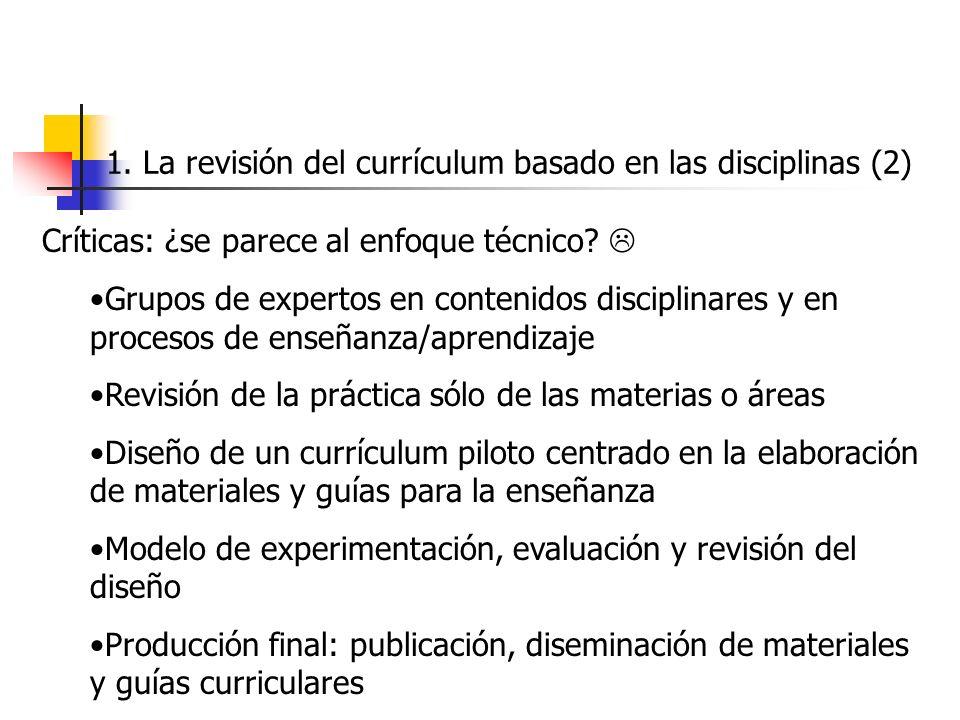 1. La revisión del currículum basado en las disciplinas (2) Críticas: ¿se parece al enfoque técnico? Grupos de expertos en contenidos disciplinares y