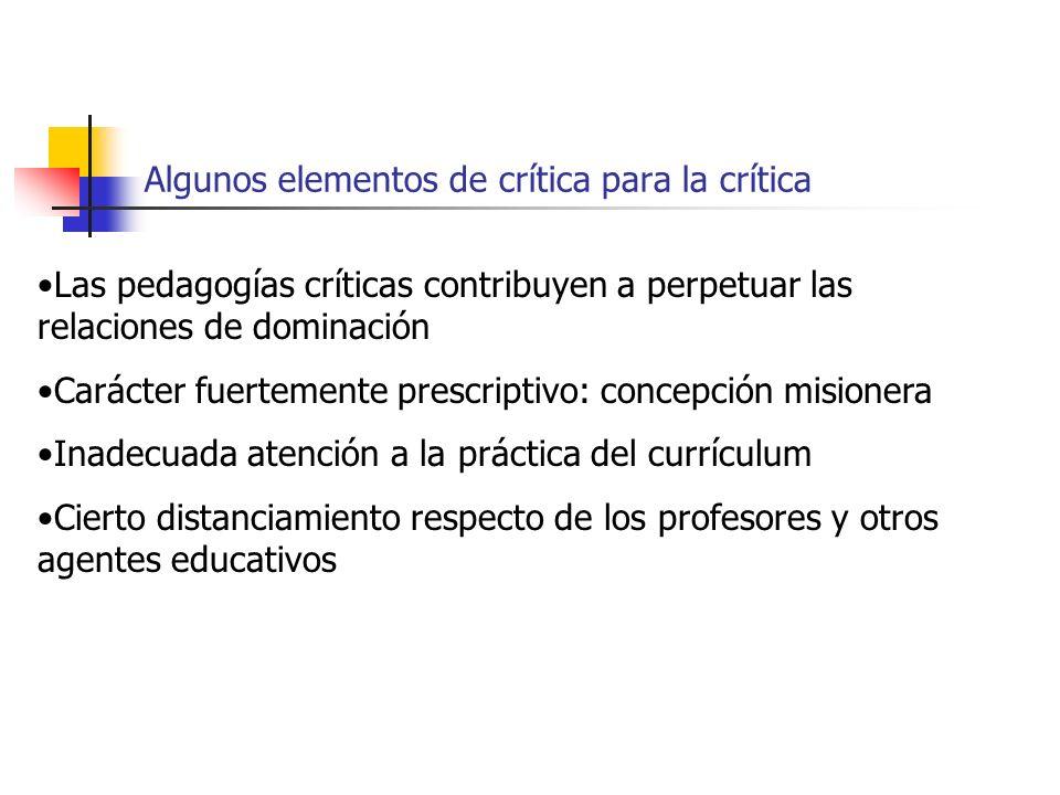 Algunos elementos de crítica para la crítica Las pedagogías críticas contribuyen a perpetuar las relaciones de dominación Carácter fuertemente prescri