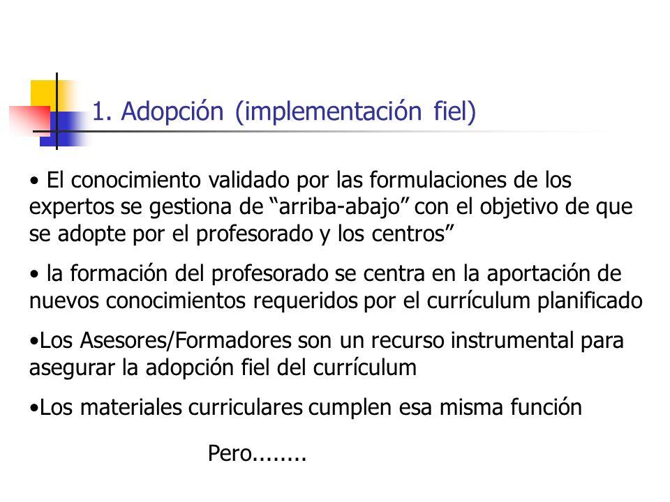 1. Adopción (implementación fiel) El conocimiento validado por las formulaciones de los expertos se gestiona de arriba-abajo con el objetivo de que se