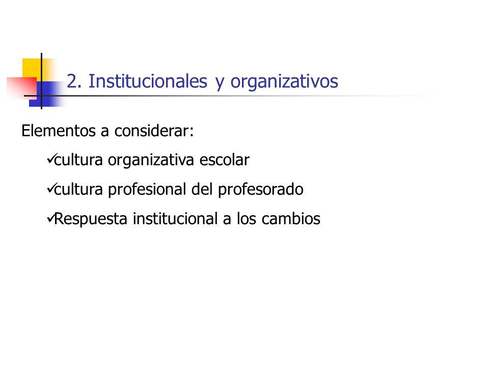 2. Institucionales y organizativos Elementos a considerar: cultura organizativa escolar cultura profesional del profesorado Respuesta institucional a