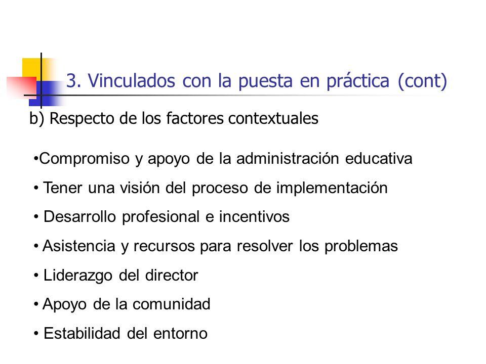 3. Vinculados con la puesta en práctica (cont) b) Respecto de los factores contextuales Compromiso y apoyo de la administración educativa Tener una vi