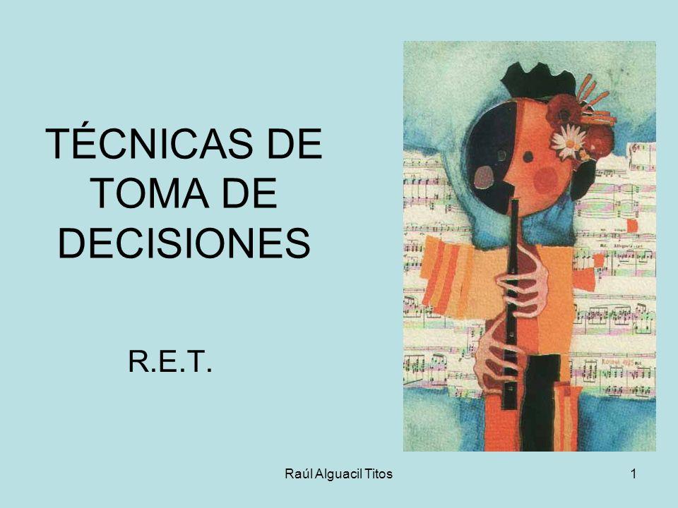 Raúl Alguacil Titos1 TÉCNICAS DE TOMA DE DECISIONES R.E.T.