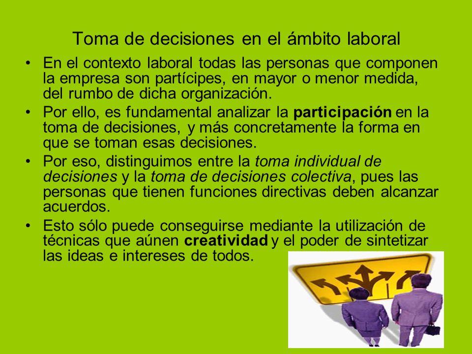 Toma de decisiones en el ámbito laboral En el contexto laboral todas las personas que componen la empresa son partícipes, en mayor o menor medida, del rumbo de dicha organización.