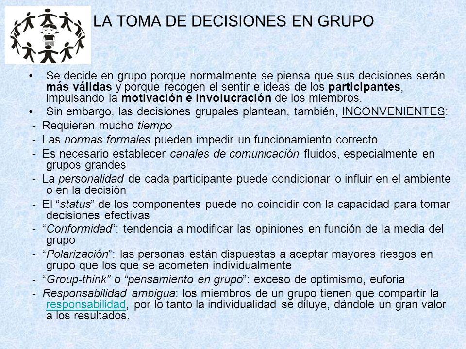 LA TOMA DE DECISIONES EN GRUPO Se decide en grupo porque normalmente se piensa que sus decisiones serán más válidas y porque recogen el sentir e ideas de los participantes, impulsando la motivación e involucración de los miembros.