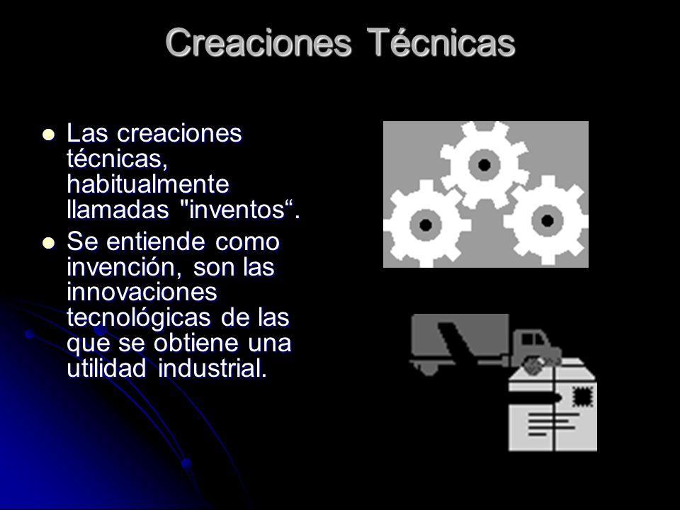 Creaciones Técnicas Las creaciones técnicas, habitualmente llamadas inventos.