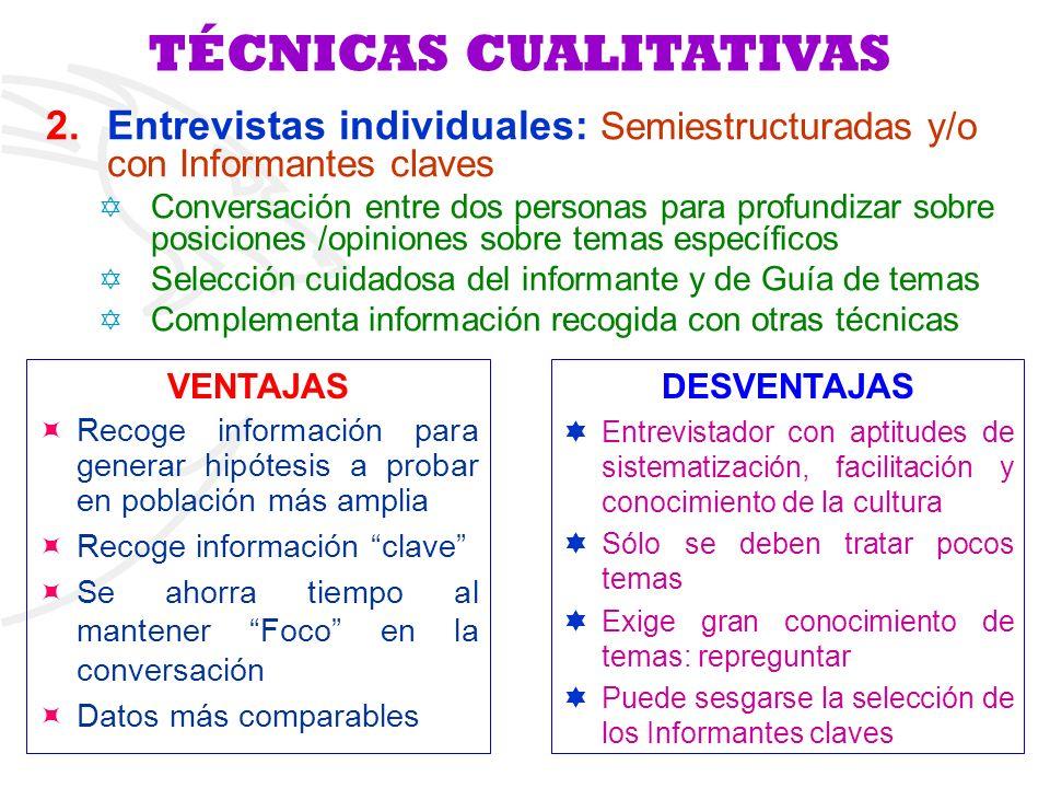 TÉCNICAS CUALITATIVAS DESVENTAJAS Entrevistador con aptitudes de sistematización, facilitación y conocimiento de la cultura Sólo se deben tratar pocos