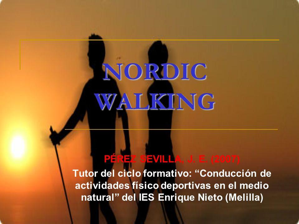 NORDIC WALKING PÉREZ SEVILLA, J. E. (2007) Tutor del ciclo formativo: Conducción de actividades físico deportivas en el medio natural del IES Enrique