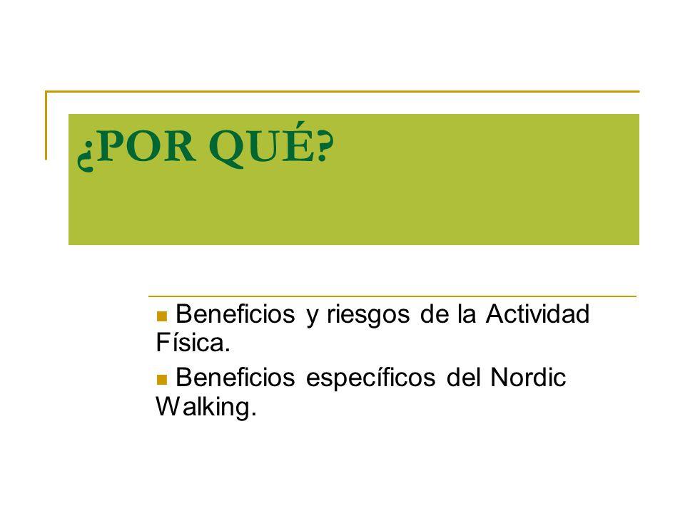 ¿POR QUÉ? Beneficios y riesgos de la Actividad Física. Beneficios específicos del Nordic Walking.