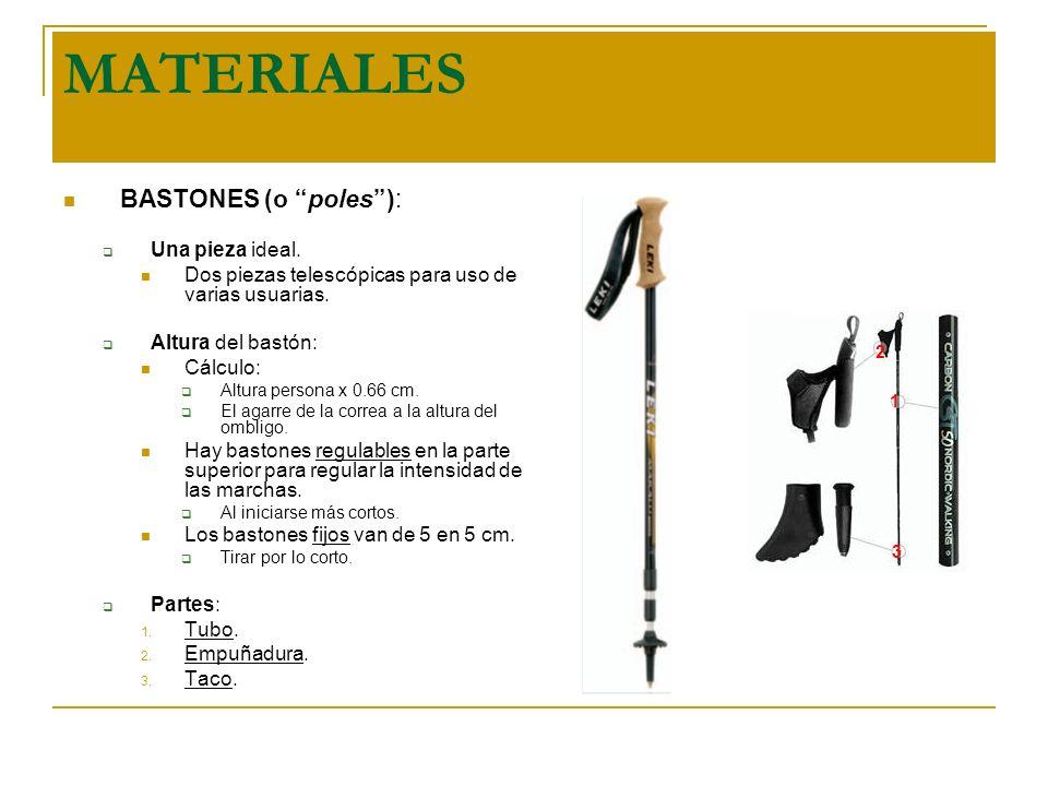 MATERIALES BASTONES (o poles): Una pieza ideal. Dos piezas telescópicas para uso de varias usuarias. Altura del bastón: Cálculo: Altura persona x 0.66