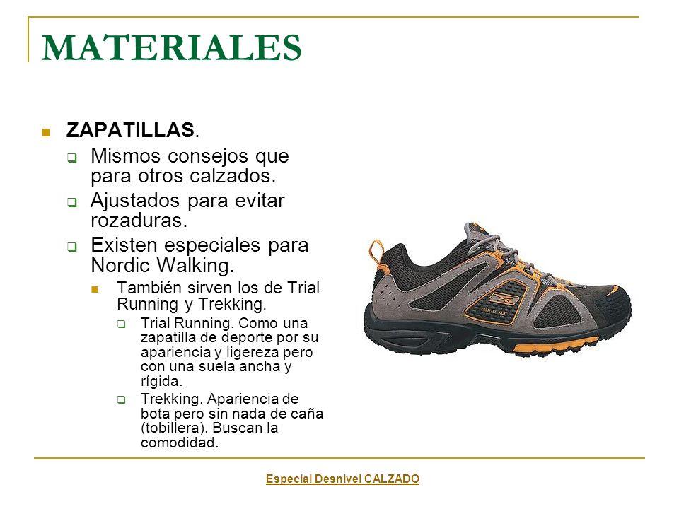 MATERIALES ZAPATILLAS. Mismos consejos que para otros calzados. Ajustados para evitar rozaduras. Existen especiales para Nordic Walking. También sirve