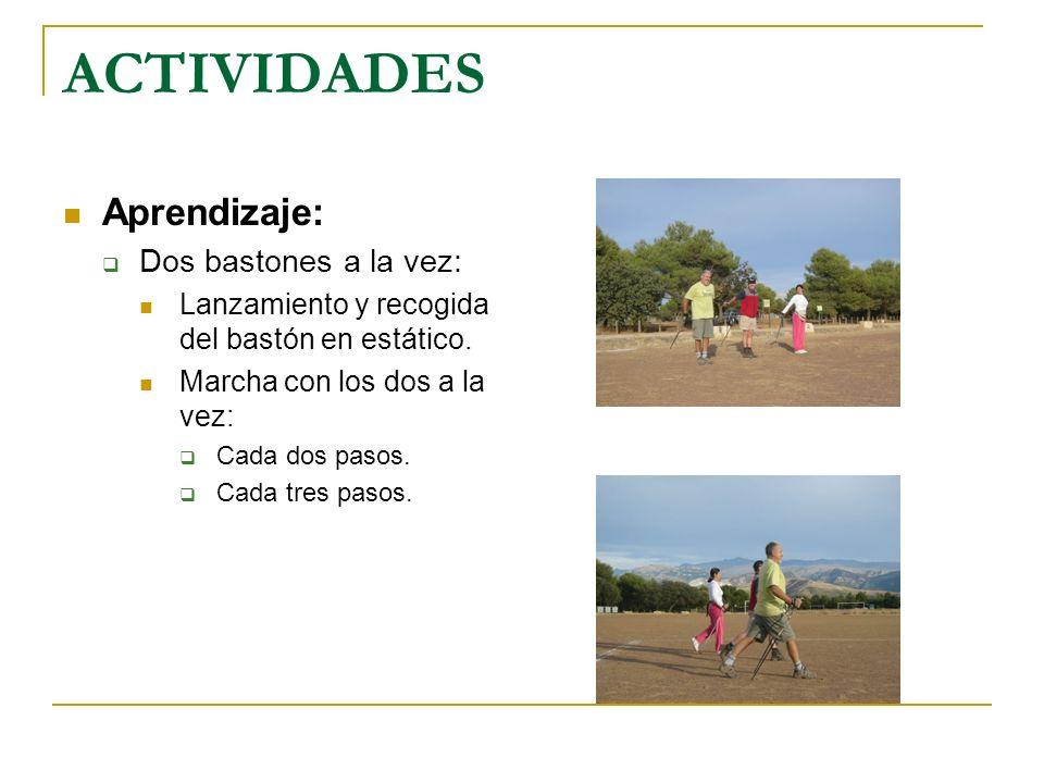 ACTIVIDADES Aprendizaje: Dos bastones a la vez: Lanzamiento y recogida del bastón en estático. Marcha con los dos a la vez: Cada dos pasos. Cada tres