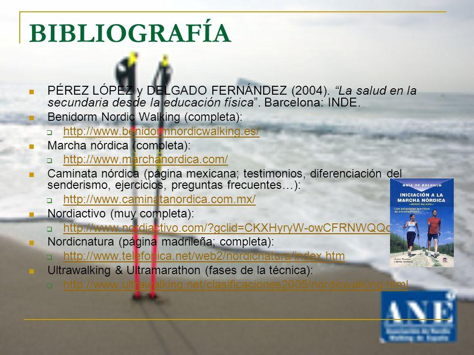 BIBLIOGRAFÍA PÉREZ LÓPEZ y DELGADO FERNÁNDEZ (2004). La salud en la secundaria desde la educación física. Barcelona: INDE. Benidorm Nordic Walking (co