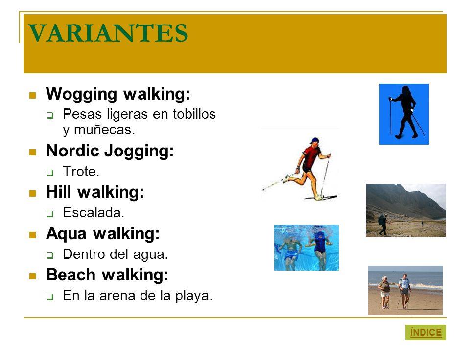 VARIANTES Wogging walking: Pesas ligeras en tobillos y muñecas. Nordic Jogging: Trote. Hill walking: Escalada. Aqua walking: Dentro del agua. Beach wa
