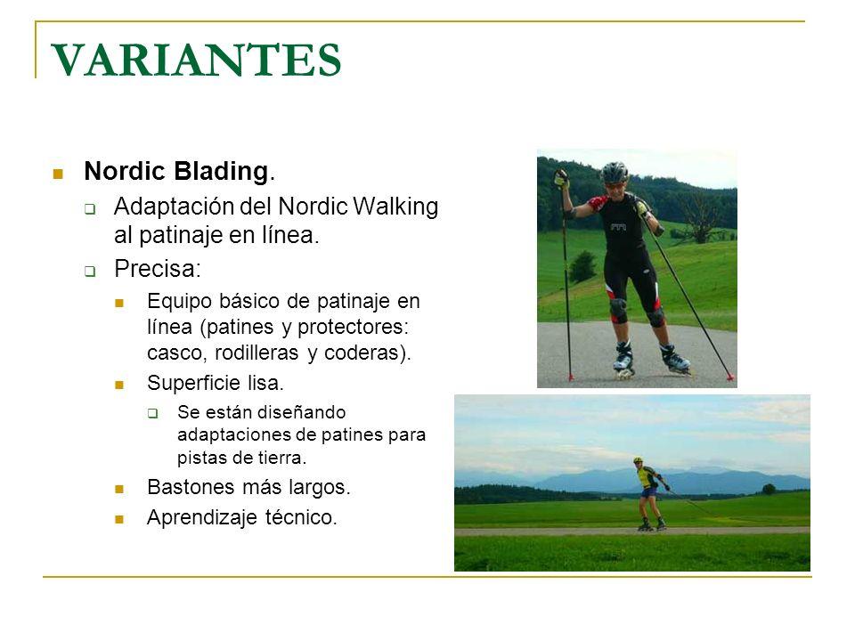 VARIANTES Nordic Blading. Adaptación del Nordic Walking al patinaje en línea. Precisa: Equipo básico de patinaje en línea (patines y protectores: casc