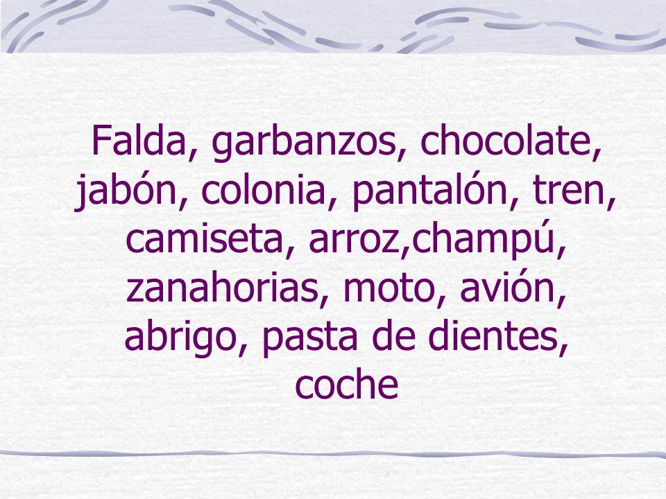 Falda, garbanzos, chocolate, jabón, colonia, pantalón, tren, camiseta, arroz,champú, zanahorias, moto, avión, abrigo, pasta de dientes, coche