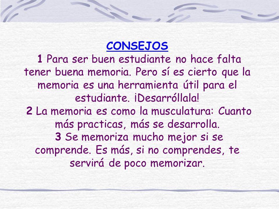 CONSEJOS 1 Para ser buen estudiante no hace falta tener buena memoria. Pero sí es cierto que la memoria es una herramienta útil para el estudiante. ¡D