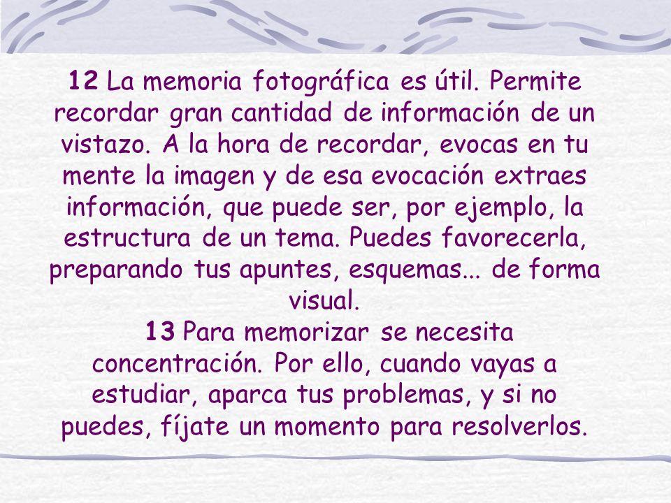 12 La memoria fotográfica es útil. Permite recordar gran cantidad de información de un vistazo. A la hora de recordar, evocas en tu mente la imagen y
