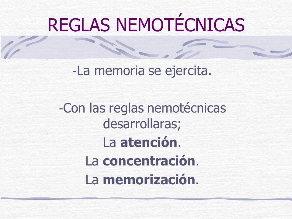 REGLAS NEMOTÉCNICAS - La memoria se ejercita. - Con las reglas nemotécnicas desarrollaras; La atención. La concentración. La memorización.