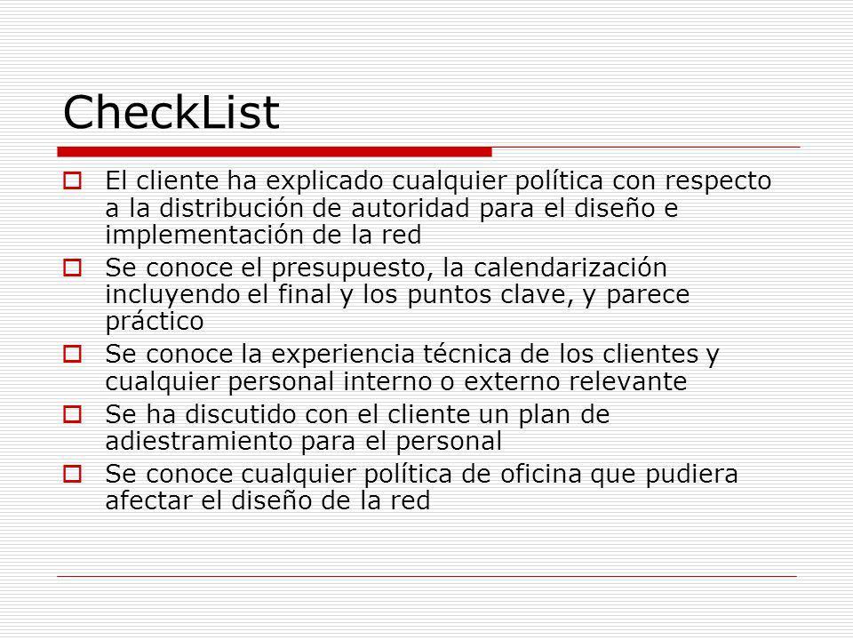 CheckList El cliente ha explicado cualquier política con respecto a la distribución de autoridad para el diseño e implementación de la red Se conoce e