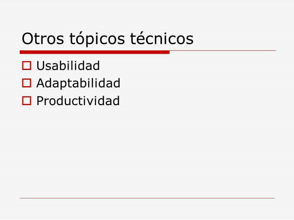 Otros tópicos técnicos Usabilidad Adaptabilidad Productividad