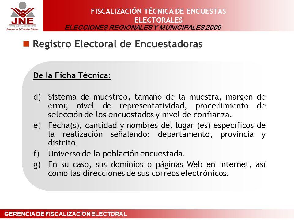 ELECCIONES REGIONALES Y MUNICIPALES 2006 GERENCIA DE FISCALIZACIÓN ELECTORAL FISCALIZACIÓN TÉCNICA DE ENCUESTAS ELECTORALES Registro Electoral de Encuestadoras De la Ficha Técnica: d) Sistema de muestreo, tamaño de la muestra, margen de error, nivel de representatividad, procedimiento de selección de los encuestados y nivel de confianza.