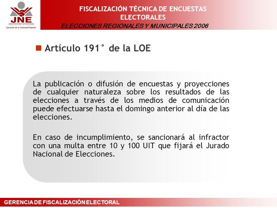 ELECCIONES REGIONALES Y MUNICIPALES 2006 GERENCIA DE FISCALIZACIÓN ELECTORAL FISCALIZACIÓN TÉCNICA DE ENCUESTAS ELECTORALES La publicación o difusión de encuestas y proyecciones de cualquier naturaleza sobre los resultados de las elecciones a través de los medios de comunicación puede efectuarse hasta el domingo anterior al día de las elecciones.