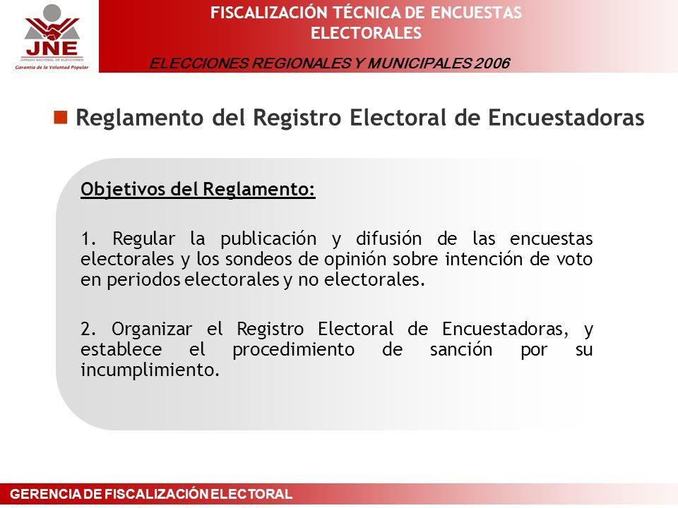ELECCIONES REGIONALES Y MUNICIPALES 2006 GERENCIA DE FISCALIZACIÓN ELECTORAL FISCALIZACIÓN TÉCNICA DE ENCUESTAS ELECTORALES Reglamento del Registro Electoral de Encuestadoras Objetivos del Reglamento: 1.