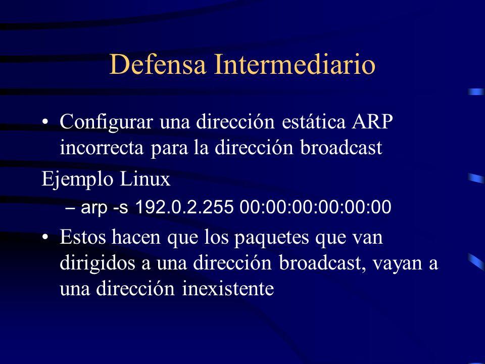 Defensa Víctima En el momento de inicio del ataque, nada lo puede evitar Bloquear todos los paquetes ICMP Comunicarse con el intermediario y cortar la línea de ataque desde allá.