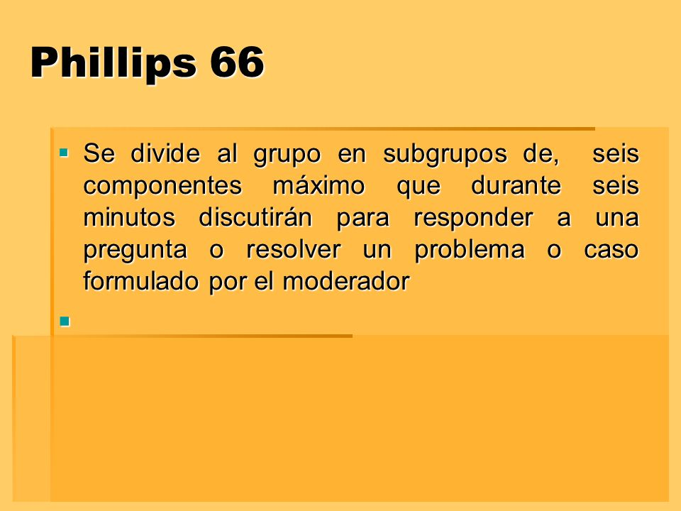 Phillips 66 Se divide al grupo en subgrupos de, seis componentes máximo que durante seis minutos discutirán para responder a una pregunta o resolver u