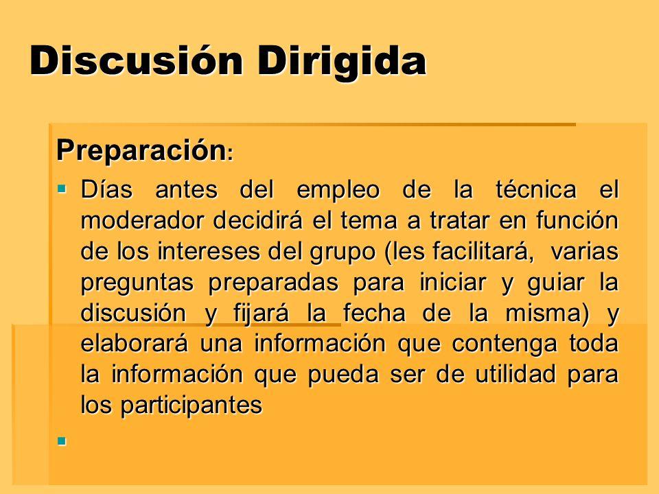 Discusión Dirigida Preparación : Días antes del empleo de la técnica el moderador decidirá el tema a tratar en función de los intereses del grupo (les
