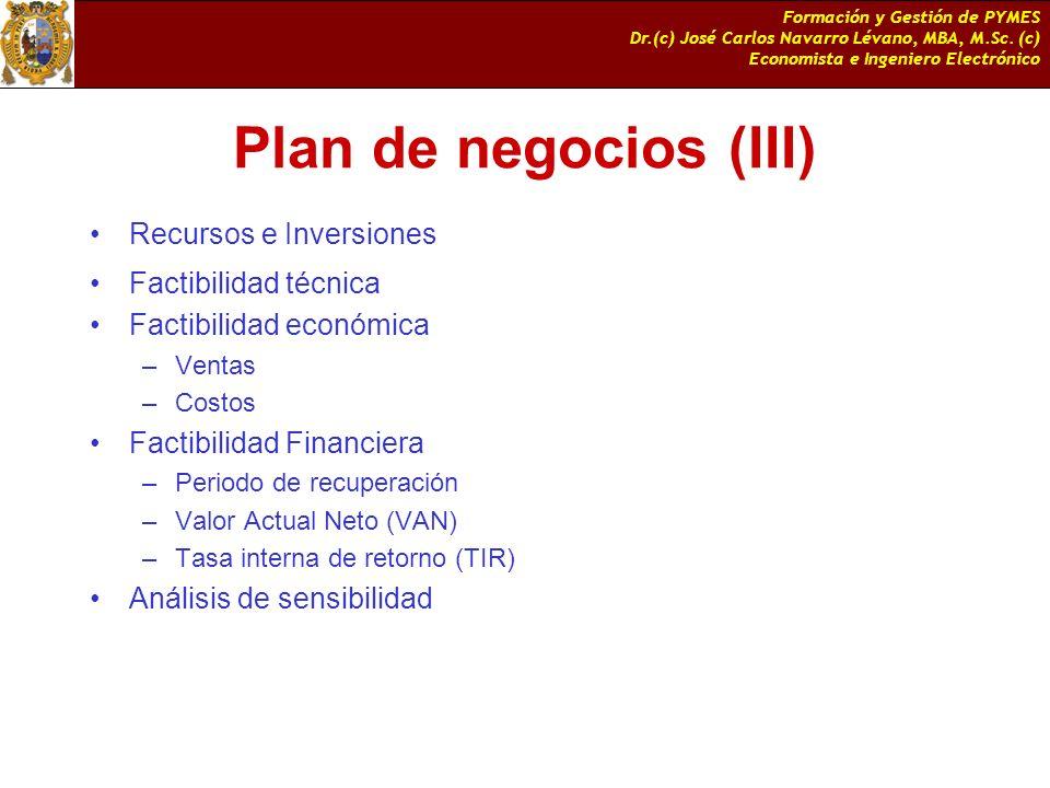 Formación y Gestión de PYMES Dr.(c) José Carlos Navarro Lévano, MBA, M.Sc. (c) Economista e Ingeniero Electrónico Plan de negocios (III) Recursos e In